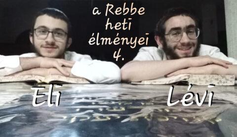 Lévi és Eli, a Rebbe heti élményei 4. rész