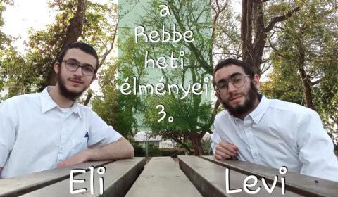 a Rebbe heti élményei 3., Lévi és Eli